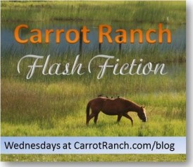 Carrot Ranch Flash Fiction