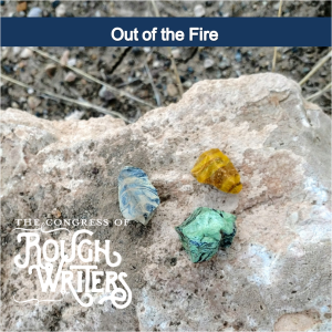 Out of the Fire by the Rough Writers & Friends @Charli_Mills