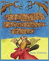 The Day Mr. Beaver Met a Moose, Susan Zutautas, @susanismyname