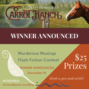Murderous Musings Winner at Carrot Ranch @Charli_Mills