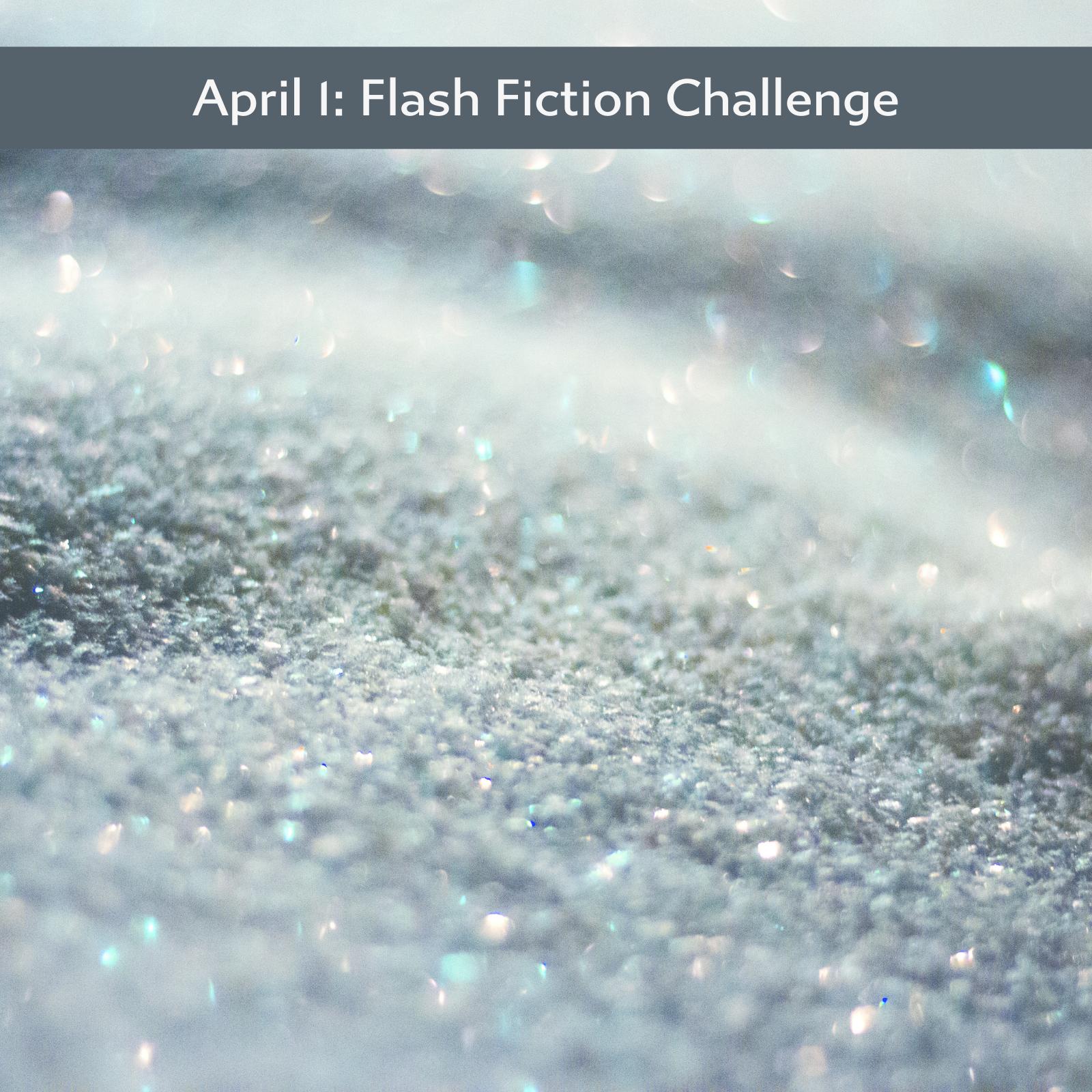 April 1: Flash Fiction Challenge